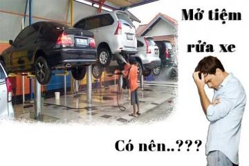 Vốn, kế hoạch, khởi nghiệp mở cửa hàng rửa xe ô tô cho mọi quy mô